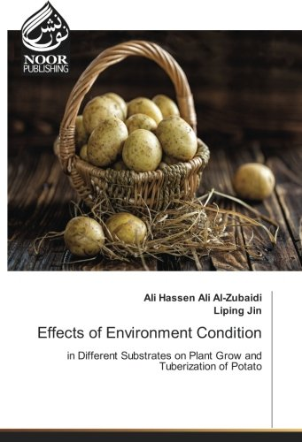 Effects of Environment Condition: in Different Substrates on Plant Grow and Tuberization of Potato por Ali Hassen Ali Al-Zubaidi