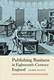 Publishing Business in Eighteenth-Century England (People, Markets, Goods: Economies and Societies in History) by James Raven (2014-09-01)