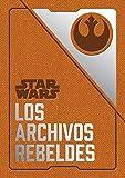 Star Wars: Los archivos rebeldes (SW Ilustrados)