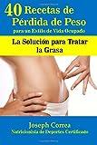 40 Recetas de Perdida de Peso para un Estilo de Vida Ocupado: La Solucion para Tratar la Grasa by Joseph Correa (Nutricionista de Deportes Certificado) (2014-11-13)