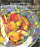 Le Grand Livre des fleurs comestibles - Comment cultiver et cuisiner les fleurs comestibles