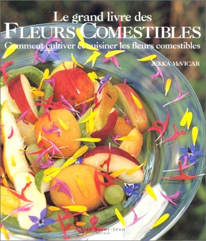 Le Grand Livre des fleurs comestibles : Comment cultiver et cuisiner les fleurs comestibles