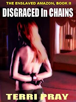 DISGRACED IN CHAINS [THE ENSLAVED AMAZON BOOK II] par [Pray, Terri]