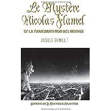 Le Mystère Nicolas Flamel et la transmutation des métaux, Jacques Grimault