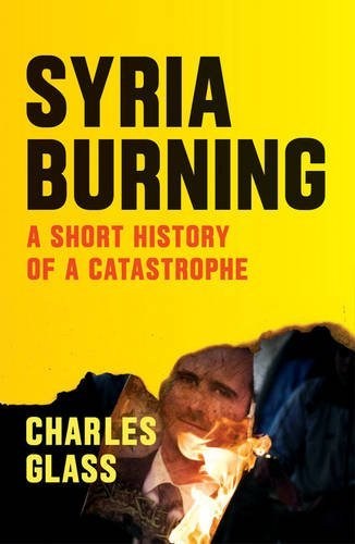 Syria Burning: A Short History of a Catastrophe por Charles Glass