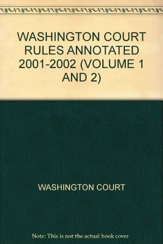 WASHINGTON COURT RULES ANNOTATED 2001-2002 (VOLUME 1 AND 2)