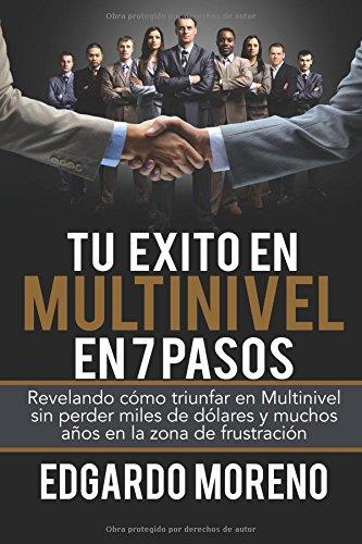 Tu Exito en Multinivel en 7 pasos: Revelando cómo triunfar en Multinivel sin perder miles de dólares y muchos años  en la zona de frustración