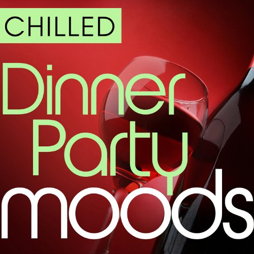 Chilled Dinner Party Moods - 4...
