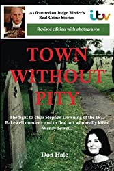 Town Without Pity: The Battle to Clear Stephen Downing of the 1973 Bakewell Murder (Don Hale Crime series)
