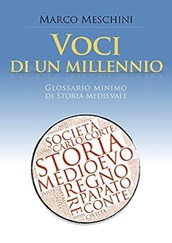 Voci di un millennio: Glossario minimo di Storia medievale (La Storia   Strumenti Vol. 1) di [Meschini, Marco]