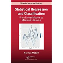 Statistical Regression and Classification: From Linear Models to Machine Learning (Chapman & Hall/CRC the R)