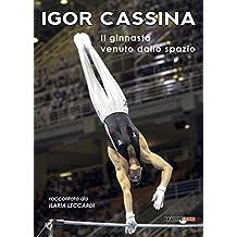 Igor Cassina: Il ginnasta venuto dallo spazio (Italian Edition)