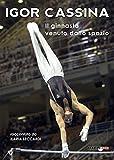 Igor Cassina. Il ginnasta venuto dallo spazio