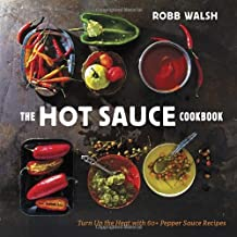 The Hot Sauce Cookbook: Turn Up the Heat with 60+ Pepper Sauce Recipes