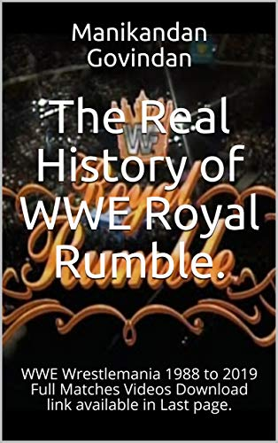 The Real History of WWE Royal Rumble.: WWE Wrestlemania 1988 to 2019 Full Matches Videos Download link available in Last page. (English Edition)