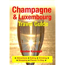 Champagne Region & Luxembourg Travel Guide - Attractions, Eating, Drinking, Shopping & Places To Stay (English Edition)