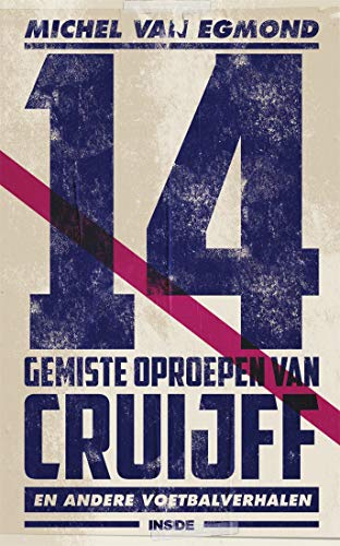 14 gemiste oproepen van Cruijff: de beste sportverhalen van Michel van Egmond (Dutch Edition)