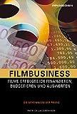 Filmbusiness: Filme Erfogreich Fnanzieren, Budgetieren und Auswerten