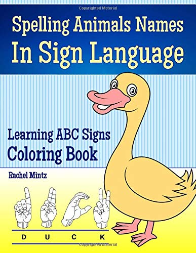 Spelling Animals Names In Sign Language - Learning ABC Signs Coloring Book: Color Wildlife, Pets & Farm Animals With ASL (American Sign Language) Alphabet Letters on the Side - For Kids (American Sign Language Alphabet)