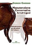 Manutenzione conservativa arredi lignei. Manuale pratico per gli amanti del restauro