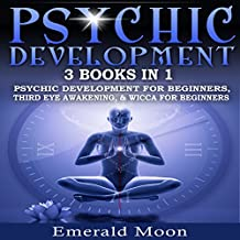 Psychic: 3-in-1 Bundle: Psychic Development for Beginners, Third Eye Awakening & Wicca for Beginners