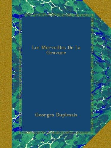 Les Merveilles De La Gravure par Georges Duplessis