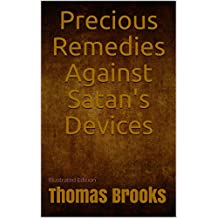 Precious Remedies Against Satan's Devices - Illustrated Edition (English Edition)