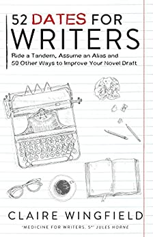 52 Dates for Writers – Ride a Tandem, Assume an Alias, and 50 Other Ways to Improve Your Novel Draft by [Wingfield, Claire]