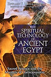 The Spiritual Technology of Ancient Egypt: Sacred Science and the Mystery of Consciousness by Edward F. Malkowski (2007-10-03)