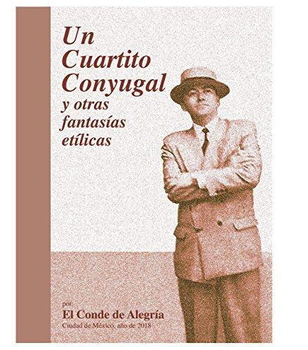 Un Cuartito Conyugal y otras fantasías etílicas por Arturo Lopez Portillo Contreras