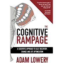 The Cognitive Rampage: A scientific approach to self discovery, change and optimization