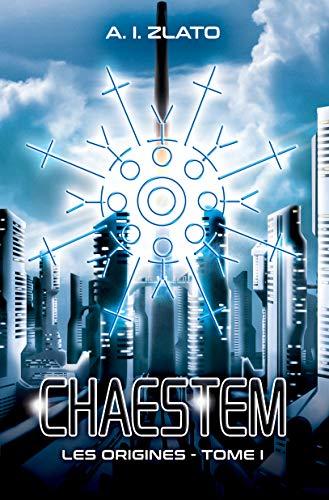 Couverture du livre Chaestem : Les Origines - I: Une saga d'anticipation SF (Le Cycle des Espaces - livres de Hard Science Fiction Française cyberpunk t. 1)
