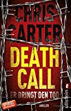 Death Call - Er bringt den Tod: Thriller (Ein Hunter-und-Garcia-Thriller, Band 8) - Chris Carter