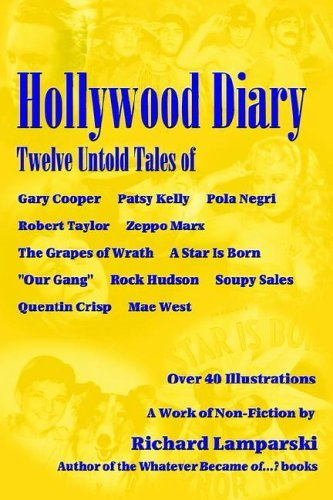 Hollywood Diary: Twelve Untold Tales of Gary Cooper, Patsy Kelly, Pola Negri, Robert Taylor, Zeppo Marx, The Grapes of Wrath, A Star is Born, Our ... Hudson, Soupy Sales, Quentin Crisp, Mae West by Richard Lamparski (2006-06-15)