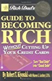 Rich Dad's Guide to Becoming Rich...: Without Cutting Up Your Credit Cards by Robert T. Kiyosaki (15-Jan-2004) Paperback