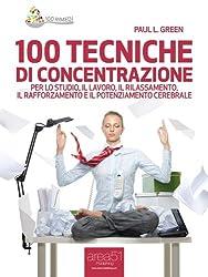 100 tecniche di concentrazione. Per lo studio, il lavoro, il rilassamento, il rafforzamento e il potenziamento cerebrale (100 rimedi Vol. 2)