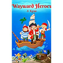 Books for Kids: Wayward Heroes (Kids Books,Children's books,Pirate Story,Adventure story,Bedtime story for kids age 5-12 (English Edition)