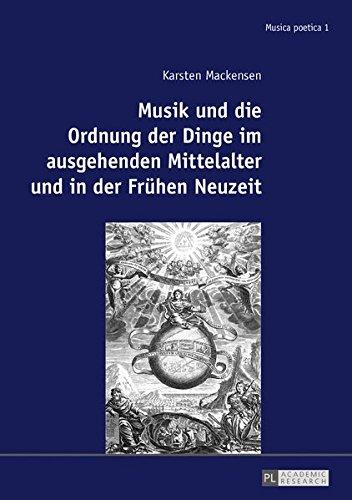 Musik Und Die Ordnung Der Dinge Im Ausgehenden Mittelalter Und in Der Fruehen Neuzeit (Musica Poetica)