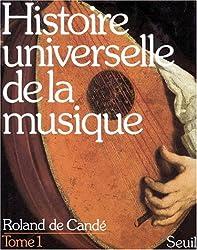 HISTOIRE UNIVERSELLE DE LA MUSIQUE. Tome 1