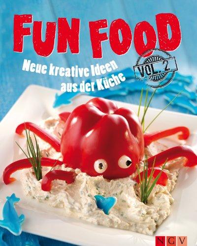 Fun Food - Volume 2: Neue kreative Rezepte für Kinderfest, Motto-Party und viele weitere Anlässe