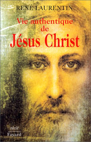 VIE AUTHENTIQUE DE JESUS CHRIST. Tome 1, Récit par  René Laurentin