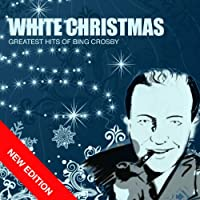 White Christmas - Greatest Hits Of Bing Crosby (New Edition)