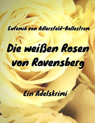 Die weißen Rosen von Ravensberg: Ein Adelskrimi