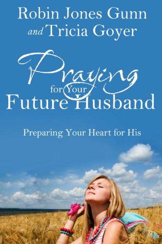 Praying for Your Future Husband: Preparing Your Heart for His por Robin Jones Gunn