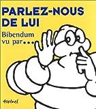 PARLEZ-NOUS DE LUI. BIBENDUM VU PAR. (Coll. Gene)