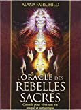 L'Oracle des rebelles sacrés : Conseils pour vivre une vie plus authentique - Avec 44 cartes illustrées