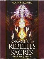 L'Oracle des rebelles sacrés - Conseils pour vivre une vie unique et authentique - Avec 44 cartes illustrées de Alana Fairchild