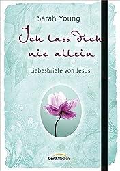 Ich lass dich nie allein: Liebesbriefe von Jesus.