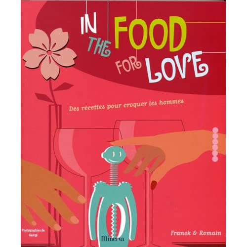 In the food for love : Des recettes pour croquer les hommes