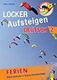 Locker Aufsteigen in Deutsch 2 - Ferien: Üben nach der 2. Klasse HS/NMS/AHS: Üben nach der 2. Klasse HS, AHS, NMS (Locker Aufsteigen/Üben in den Ferien)